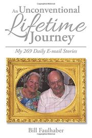 AN UNCONVENTIONAL LIFETIME JOURNEY by Bill Faulhaber