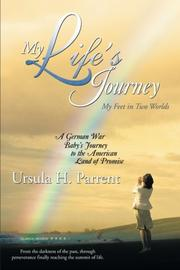 MY LIFE'S JOURNEY by Ursula H. Parrent