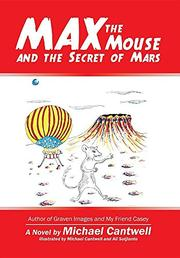MAX THE MOUSE AND THE SECRET OF MARS by Michael Cantwell
