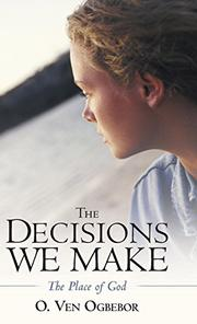 THE DECISIONS WE MAKE by O. Ven Ogbebor