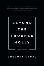 BEYOND THE THORNED HOLLY by Gregory Cenac