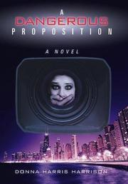 A DANGEROUS PROPOSITION by Donna Harris  Harrison