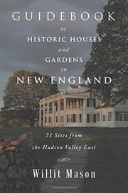 GUIDEBOOK TO HISTORIC HOUSES AND GARDENS IN NEW ENGLAND by Willit  Mason
