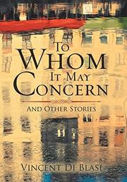 TO WHOM IT MAY CONCERN by Vincent  Di Blasi