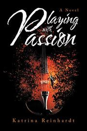 PLAYING WITH PASSION  by Katrina  Reinhardt