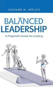 BALANCED LEADERSHIP by Leonard W.  Heflich