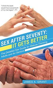 SEX AFTER SEVENTY by James A.  Grant
