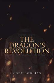 THE DRAGON'S REVOLUTION by Cody  Goggins