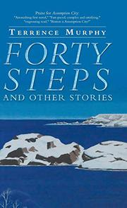 FORTY STEPS AND OTHER STORIES by Terrence Murphy