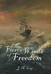 THE FIERCE WINDS OF FREEDOM by J. M.  Long