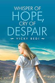 WHISPER OF HOPE, CRY OF DESPAIR by Vicky Bedi