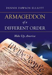 ARMAGEDDON OF A DIFFERENT ORDER by Dennis Dawson  Elliott