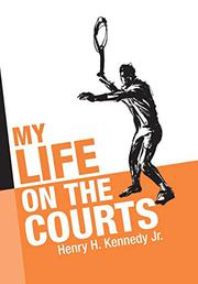 MY LIFE ON THE COURTS by Henry H.  Kennedy Jr.