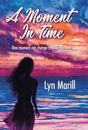 A MOMENT IN TIME by Lyn  Marill