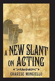 A NEW SLANT ON ACTING by Charese  Mongiello