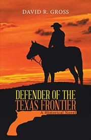 DEFENDER OF THE TEXAS FRONTIER by David R. Gross