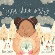 SNOW GLOBE WISHES by Erin Dealey