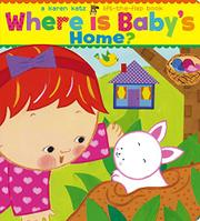 WHERE IS BABY'S HOME? by Karen Katz