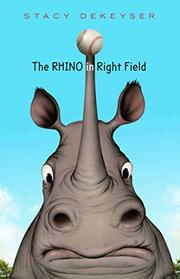 THE RHINO IN RIGHT FIELD by Stacy DeKeyser
