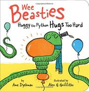 HUGGY THE PYTHON HUGS TOO HARD by Ame Dyckman