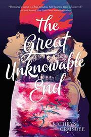 THE GREAT UNKNOWABLE END by Kathryn Ormsbee