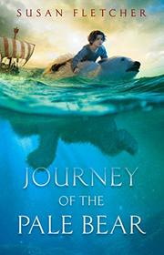 JOURNEY OF THE PALE BEAR by Susan Fletcher