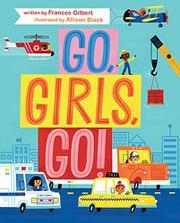GO, GIRLS, GO! by Frances Gilbert