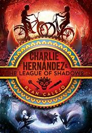 CHARLIE HERNÁNDEZ & THE LEAGUE OF SHADOWS by Ryan Calejo