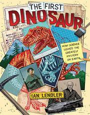 THE FIRST DINOSAUR by Ian Lendler