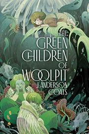 THE GREEN CHILDREN OF WOOLPIT by J. Anderson Coats