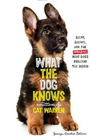 WHAT THE DOG KNOWS YOUNG READERS EDITION by Cat Warren