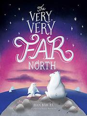 THE VERY, VERY FAR NORTH by Dan Bar-el