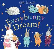 EVERYBUNNY DREAM! by Ellie Sandall