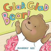 GLAD, GLAD BEAR! by Kimberly Gee