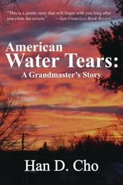 American Water Tears: A Grandmaster's Story by Han D. Cho