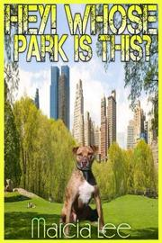 HEY! WHOSE PARK IS THIS? by Marcia Lee