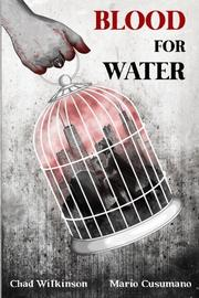 BLOOD FOR WATER by Chad Wilkinson