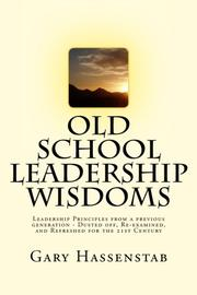 OLD SCHOOL LEADERSHIP WISDOMS by Gary Hassenstab
