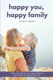 HAPPY YOU, HAPPY FAMILY by Kelly Holmes