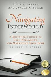 Navigating Indieworld by Julie A. Gerber