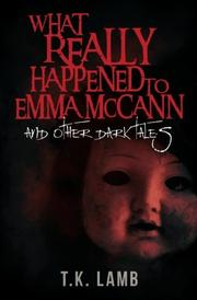 What Really Happened To Emma McCann by T.K. Lamb