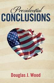 PRESIDENTIAL CONCLUSIONS by Douglas J. Wood