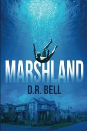 MARSHLAND by D.R.  Bell