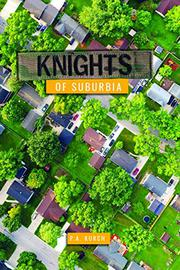 KNIGHTS OF SUBURBIA by P.A. Kurch