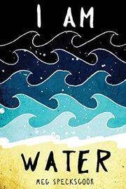 I AM WATER by Meg Specksgoor