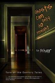 GHOSTS CAN ONLY GO STRAIGHT by Ken Behar