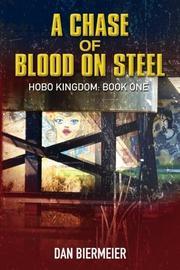 A CHASE OF BLOOD ON STEEL by Dan  Biermeier
