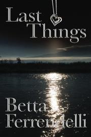 LAST THINGS by Betta Ferrendelli