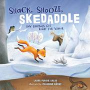 SNACK, SNOOZE, SKEDADDLE by Laura Purdie Salas