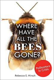 WHERE HAVE ALL THE BEES GONE? by Rebecca E. Hirsch